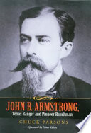 John B  Armstrong  Texas Ranger and Pioneer Ranchman