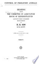 Control of predatory animals Hearing before the Committee on agriculture, House of representatives, Seventy-first Congress, second session, on H.R. 9599 by Mr. Leavitt. April 29, 30, and May 1, 1930. Serial O