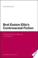 Bret Easton Ellis s Controversial Fiction