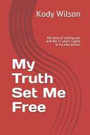 My Truth Set Me Free