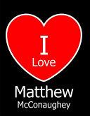 I Love Matthew McConaughey