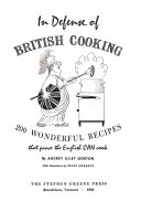In Defense of British Cooking  200 Wonderful Recipes that Prove the English Can Cook