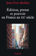 Édition, presse et pouvoir en France au XXe siècle