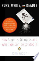 """Pure, White, and Deadly: How Sugar Is Killing Us and What We Can Do to Stop It"" by John Yudkin, Robert H. Lustig"