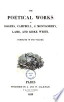The Poetical Works of Rogers, Campbell, J. Montgomery, Lamb, and Kirke White
