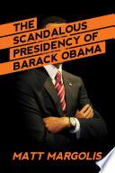 """""""The Scandalous Presidency of Barack Obama"""" by Matt Margolis"""