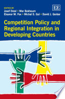 Competition Policy and Regional Integration in Developing Countries