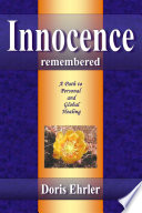 Innocence Remembered A Path To Personal And Global Healing Book