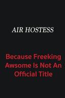 Air Hostess Because Freeking Awsome Is Not an Official Title ebook
