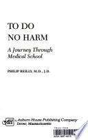 To Do No Harm  : A Journey Through Medical School