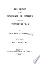 The History Of The Conspiracy Of Catiline And Of The Jugurthine War Translated By E Peacock