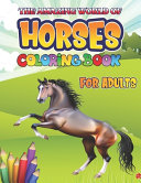 The Amazing World Of Horses Coloring Book For Adults Book PDF