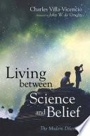 Living between Science and Belief