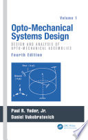 Opto Mechanical Systems Design Volume 1