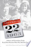 November 22  1963  Ordinary and Extraordinary People Recall Their Reactions When They Heard the News    Book