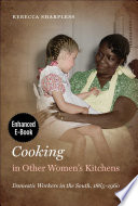 """Cooking in Other Women's Kitchens, Enhanced Ebook: Domestic Workers in the South,1865-1960"" by Rebecca Sharpless"