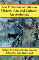 Leo Frobenius on African History, Art and Culture