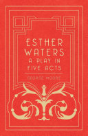Esther Waters - A Play in Five Acts Pdf/ePub eBook