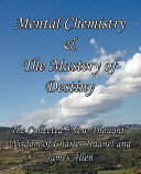 Mental Chemistry and the Mastery of Destiny