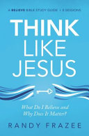 Think Like Jesus Study Guide  What Do I Believe and Why Does It Matter