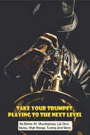 Take Your Trumpet Playing To The Next Level