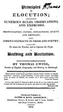 Principles of elocution, containing numerous rules, observations, and exercises. ... Also copious extracts in prose and poetry; calculated to assist the teacher, and to improve the pupil, in reading and recitation