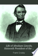 Life of Abraham Lincoln  Sixteenth President of the United States