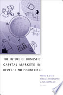 The Future of Domestic Capital Markets in Developing Countries Book