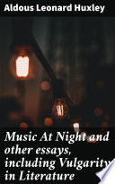 Music At Night and other essays  including Vulgarity in Literature
