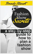 Fashion Show Secrets  A Step By Step Guide to How to Plan a Fashion Show