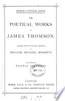 The poetical works of James Thomson  ed  with a critical mem  by W M  Rossetti