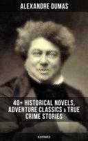 Pdf ALEXANDRE DUMAS: 40+ Historical Novels, Adventure Classics & True Crime Stories (Illustrated) Telecharger