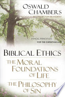 Biblical Ethics ; The Moral Foundations of Life ; The Philosophy of Sin