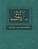 The Irish Crisis - Primary Source Edition