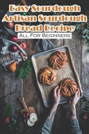 Pdf Easy Sourdough Artisan Sourdough Bread Recipe All For Beginners