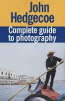 John Hedgecoe s Complete Guide to Photography