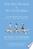 The Dog Walker & Pet Sitter Bible