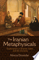 """""""The Iranian Metaphysicals: Explorations in Science, Islam, and the Uncanny"""" by Alireza Doostdar"""