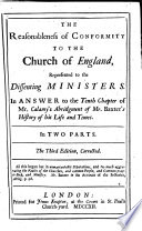 The Reasonableness Of Conformity To The Church Of England With The Defense Of It Against E Calamy And The Persuasive To Lay Conformity The Third Edition To Which Is Added The Brief Defense Of Episcopal Ordination Together With The Reply To The Introduction To The Second Part And A Postscript Relating To The Third Part Of Mr Calamy S Defense Of Moderate Nonconformity