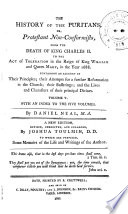 The History Of The Puritans Or Protestant Non Conformists From The Reformation To The Death Of Queen Elizabeth From The Death Of King Charles Ii To The Act Of Toleration In The Reign Of King William And Queen Mary In The Year 1688 With An Index To The Five Volumes