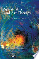 """Spirituality and Art Therapy: Living the Connection"" by Mimi Farrelly-Hansen"