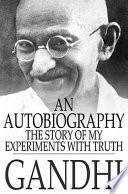 """""""An Autobiography: The Story of My Experiments With Truth"""" by M. K. Gandhi, Mahadev Desai"""