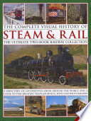 The Complete Visual History of Steam and Rail