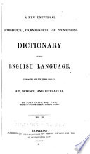 A New Universal Etymological, Technological and Pronouncing Dictionary of the English Language