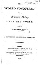 The World Conquered  or  a Believer s victory over the world  Laid open in several sermons on 1 John v  4  By R  A  i e  Richard Alleine