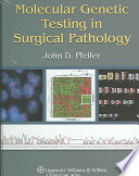 Molecular Genetic Testing in Surgical Pathology