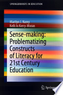Sense making  Problematizing Constructs of Literacy for 21st Century Education Book