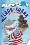 Clark the Shark  Too Many Treats