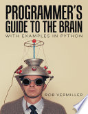 Programmer's Guide to the Brain: With Examples In Python
