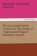 The Lost Gospel and Its Contents Or, The Author of